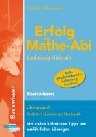Erfolg im Mathe-Abi Basiswissen Schleswig-Holstein: Übungsbuch Analysis, Geometrie und Stochastik mit vielen hilfreichen Tipps und ausführlichen Lösungen für das neue Abitur
