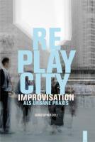 Replaycity: Improvisation als urbane Praxis