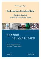 Der Bosporus zu Besuch am Rhein: Eine Reise durch die zeitgenössische türkische Kultur (Bonner Islamstudien)