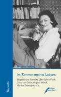 Im Zimmer meines Lebens: Biografische Porträts über Sylvia Plath, Gertrude Stein, Virginia Woolf, Marina Zwetajewa u.a.