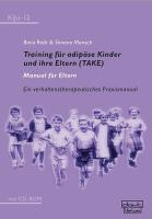 Training für adipöse Kinder und ihre Eltern (TAKE) – Manual für Eltern: Ein verhaltenstherapeutisches Praxismanual mit CD-ROM (KiJu - Psychologie und Psychotherapie im Kindes- und Jugendalter)