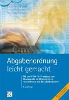 Abgabenordnung - leicht gemacht: Abgabenordnung und Finanzgerichtsordnung für Praktiker und Studierende an Universitäten, Hochschulen und Berufsakademien