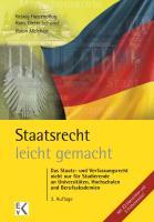 Staatsrecht - leicht gemacht: Das Staats- und Verfassungsrecht nicht nur für Studierende an Universitäten, Hochschulen und Berufsakademien