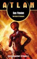 Das Flexion: Atlan Sternensplitter Trilogie Band 2