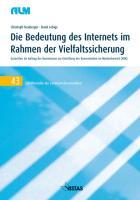 Die Bedeutung des Internets im Rahmen der Vielfaltssicherung: Gutachten im Auftrag der Kommission zur Ermittlung der Konzentration im Medienbereich (KEK) (Schriftenreihe der Landesmedienanstalten)