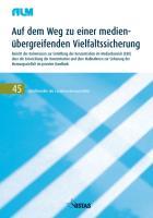 Auf dem Weg zu einer medienübergreifenden Vielfaltssicherung: Bericht der Kommission zur Ermittlung der Konzentration im Medienbereich (KEK) über die ... der Meinungsvielfalt im privaten Rundfunk