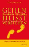 Gehen heißt verstehen - WALKING IN YOUR SHOES: Die Alternative zur Familienaufstellung (Vorwort von Joseph Culp)