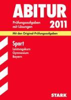 Abitur-Prüfungsaufgaben Gymnasium Bayern. Mit Lösungen; Sport 2012 G8; Mit den Original-Prüfungsaufgaben Jahrgänge 2007-2011.