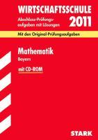 Abschluss-Prüfungsaufgaben Wirtschaftsschule Bayern. Mit Lösungen: Abschluss-Prüfungsaufgaben Wirtschaftsschule Bayern; Mathematik mit CD-ROM 2012; ... Jahrgänge 2006-2011 mit Lösungen.