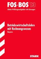 Abschluss-Prüfungen Fach-/Berufsoberschule Bayern: Abschluss-Prüfungen Berufsoberschule Bayern: Betriebswirtschaftslehre mit Rechnungswesen FOS/BOS 13 ... Mit den Original-Prüfungsaufgaben 2003 - 2011