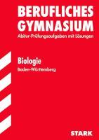 Abitur-Prüfungsaufgaben Berufliche Gymnasien Baden-Württemberg. Mit Lösungen; Biologie 2012; Mit den Original-Prüfungsaufgaben. Jahrgänge 2005, 2008 - 2011. Abitur-Prüfungsaufgaben