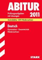 Abitur-Prüfungsaufgaben Gymnasium/Gesamtschule Niedersachsen; Deutsch 2012; Mit Übungsaufgaben zu den Schwerpunktthemen; Prüfungsaufgaben mit Lösungen Jahrgänge 2007-2010