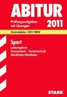 Abitur-Prüfungsaufgaben Gymnasium/Gesamtschule NRW: Sport Leistungskurs; Zentralabitur 2012 NRW Jahrgänge 2007-2011. Prüfungsaufgaben mit Lösungen.
