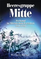Heeresgruppe Mitte: Der Kampf im Mittelabschnitt der Ostfront 1941-1945