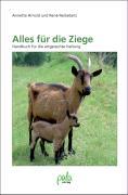 Alles für die Ziege: Handbuch für die artgerechte Haltung