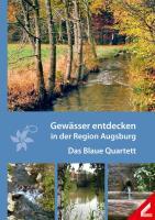Gewässer entdecken in der Region Augsburg: Das Blaue Quartett