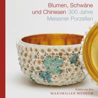 Blumen, Schwäne und Chinesen: 300 Jahre Meissner Porzellan