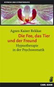 Die Fee, das Tier und der Freund: Hypnotherapie in der Psychosomatik