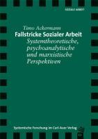 Fallstricke sozialer Arbeit: Systemtheoretische, psychoanalytische und marxistische Perspektiven