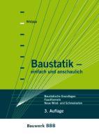Baustatik - einfach und anschaulich: Baustatische Grundlagen, Faustformeln zur Vorbemessung, Neue Wind- und Schneelasten (BBB Bauwerk-Basis-Bibliothek)
