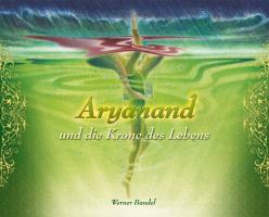 Aryanand: und die Krone des Lebens