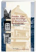 Fenster, Glas und Beschläge als historisches Baumaterial.: Ein Materialleitfaden und Ratgeber