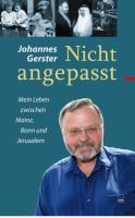 Nicht angepasst: Mein Leben zwischen Mainz, Bonn und Jerusalem