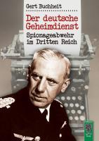 Der deutsche Geheimdienst: Spionageabwehr im Dritten Reich