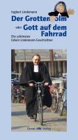 Der Grottenolm oder Gott auf dem Fahrrad: Die schönsten Edwin Lindemann-Geschichten