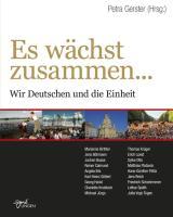 Es wächst zusammen.: Wir Deutschen und die Einheit