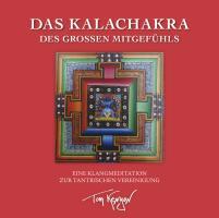 Das Kalachakra des Großen Mitgefühls. Eine Klangmeditation zur tantrischen Vereinigung