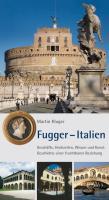 Fugger - Italien: Geschäfte, Hochzeiten, Wissen und Kunst. Geschichte einer fruchtbaren Beziehung