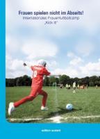 """Frauen spielen nicht im Abseits!: Internationales Frauenfußballcamp """"Kick it!"""""""