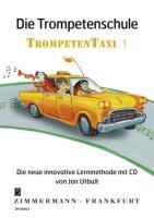 Die Trompetenschule: Trompetentaxi. Band 1. Trompete. Ausgabe mit CD.
