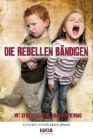 Die Rebellen bändigen - Mit Strategie in die Kindererziehung