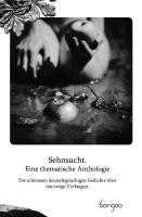 Sehnsucht. Eine thematische Anthologie: Die schönsten deutschsprachigen Gedichte über das ewige Verlangen