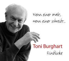 Wenn einer malt, wenn einer schreibt…: Toni Burghart - Einbl