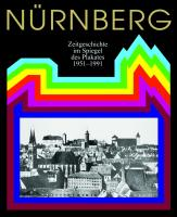 Nürnberg. Zeitgeschichte im Spiegel des Plakates 1951-1991