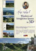König Ludwig II. Wandern auf königlichen Spuren in 3D /König Ludwig II.