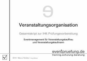 Veranstaltungsorganisation: Gesamtskript zur IHK-Prüfungsvorbereitung. Eventmanagement für Veranstaltungskauffrau und Veranstaltungskaufmann (Fachskripte Veranstaltungskaufmann/-frau IHK)