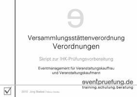Versammlungsstättenverordnung / Verordnungen: Skript zur IHK-Prüfungsvorbereitung. Eventmanagement für Veranstaltungskauffrau und ... Vorbereitungsskripte für Prüfung und Praxis)