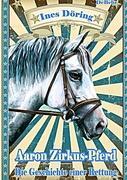 Aaron Zirkuspferd - Die Geschichte einer Rettung