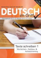 Deutsch  - Alles im Griff: Texte schreiben 1 - Wortschatz-, Satzbau- & Aufsatztraining. Übungsbuch für 1.-2. Klasse AHS/HS/NMS