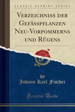 Verzeichniss der Gefässpflanzen Neu-Vorpommerns und Rügens (Classic Reprint)