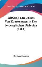 Schwund Und Zusatz Von Konsonanten in Den Neuenglischen Dialekten (1904) - Bernhard Gruning