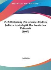 Die Offenbarung Des Johannes Und Die Judische Apokalyptik Der Romischen Kaiserzeit (1907) - Paul Fiebig