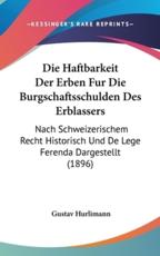 Die Haftbarkeit Der Erben Fur Die Burgschaftsschulden Des Erblassers - Gustav Hurlimann