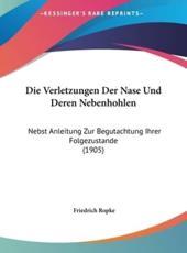 Die Verletzungen Der Nase Und Deren Nebenhohlen - Friedrich Ropke