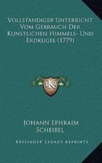 Vollstandiger Unterricht Vom Gebrauch Der Kunstlichen Himmels- Und Erdkugel (1779) - Johann Ephraim Scheibel