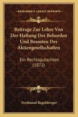 Beitrage Zur Lehre Von Der Haftung Der Behorden Und Beamten Der Aktiengesellschaften - Ferdinand Regelsberger